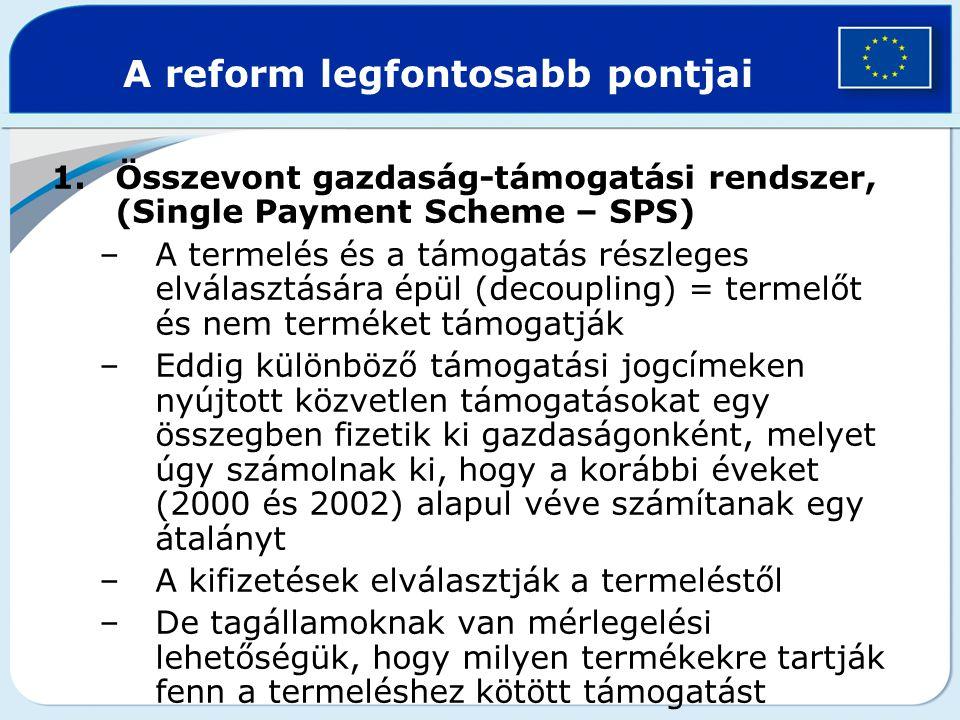 A reform legfontosabb pontjai 1.Összevont gazdaság-támogatási rendszer, (Single Payment Scheme – SPS) –A termelés és a támogatás részleges elválasztás