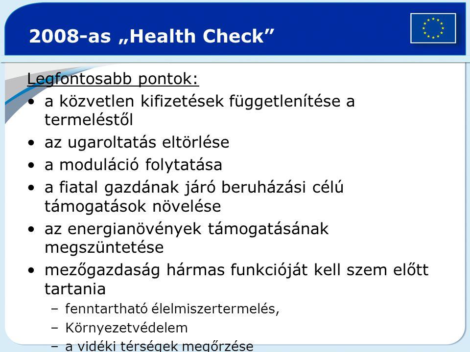 """2008-as """"Health Check"""" Legfontosabb pontok: a közvetlen kifizetések függetlenítése a termeléstől az ugaroltatás eltörlése a moduláció folytatása a fia"""