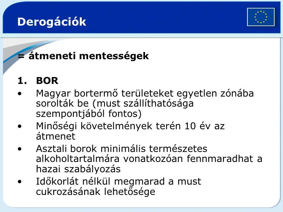 Derogációk = átmeneti mentességek 1.BOR Magyar bortermő területeket egyetlen zónába sorolták be (must szállíthatósága szempontjából fontos) Minőségi k