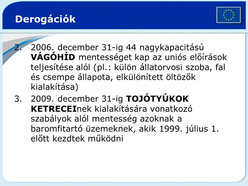 2.2006. december 31-ig 44 nagykapacitású VÁGÓHÍD mentességet kap az uniós előírások teljesítése alól (pl.: külön állatorvosi szoba, fal és csempe álla