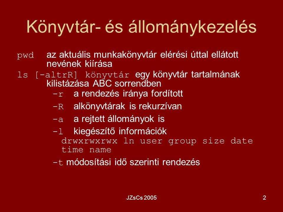 JZsCs 20052 Könyvtár- és állománykezelés pwd az aktuális munkakönyvtár elérési úttal ellátott nevének kiírása ls [-altrR] könyvtár egy könyvtár tartal