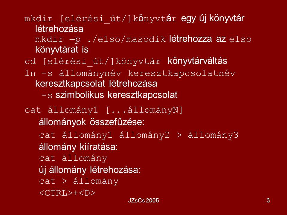 JZsCs 20053 mkdir [elérési_út/]k ö nyvt á r egy új könyvtár létrehozása mkdir – p./elso/masodik létrehozza az elso könyvtárat is cd [elérési_út/]könyv