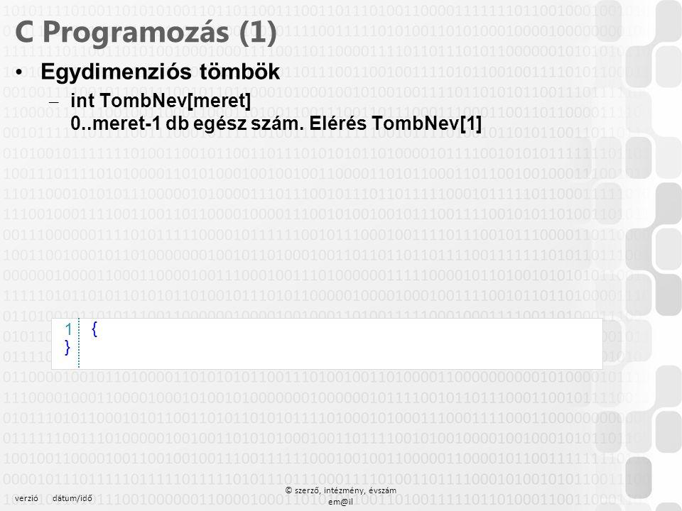 verziódátum/idő © szerző, intézmény, évszám em@il C Programozás (1) Egydimenziós tömbök – int TombNev[meret] 0..meret-1 db egész szám. Elérés TombNev[