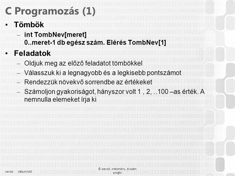 verziódátum/idő © szerző, intézmény, évszám em@il C Programozás (1) Tömbök – int TombNev[meret] 0..meret-1 db egész szám. Elérés TombNev[1] Feladatok