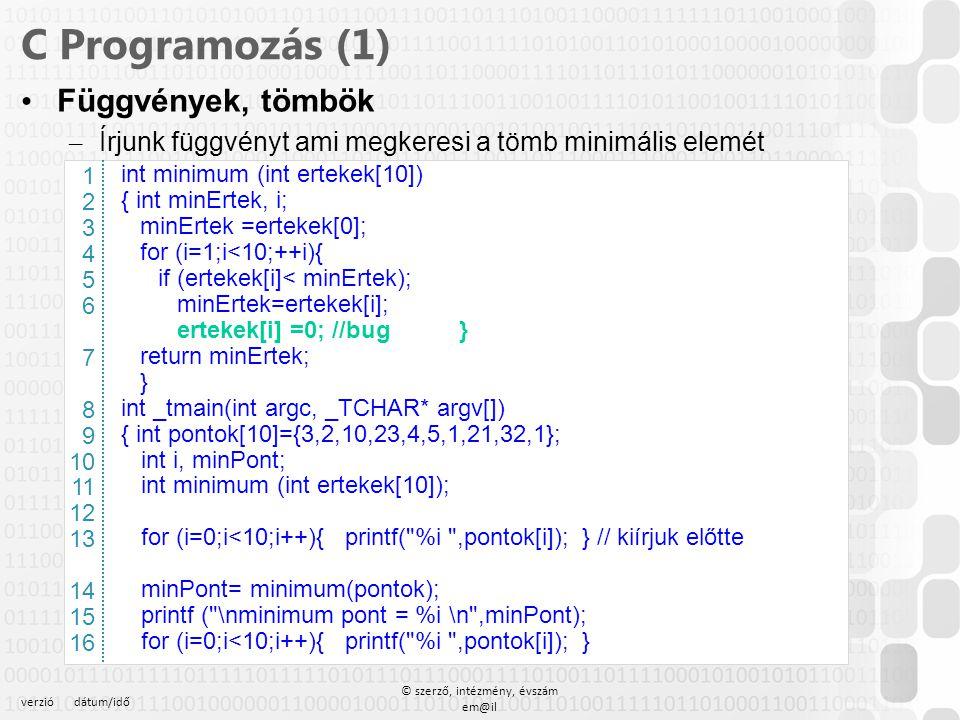 verziódátum/idő © szerző, intézmény, évszám em@il C Programozás (1) Függvények, tömbök – Írjunk függvényt ami megkeresi a tömb minimális elemét int mi