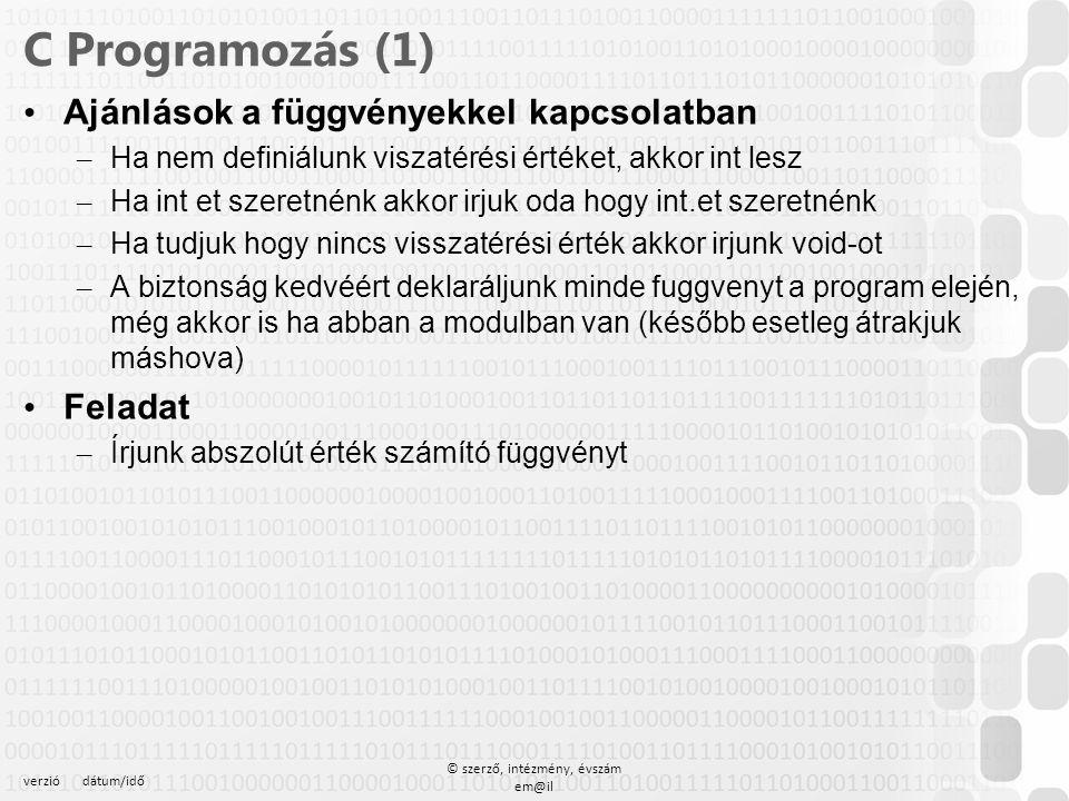 verziódátum/idő © szerző, intézmény, évszám em@il C Programozás (1) Ajánlások a függvényekkel kapcsolatban – Ha nem definiálunk viszatérési értéket, a
