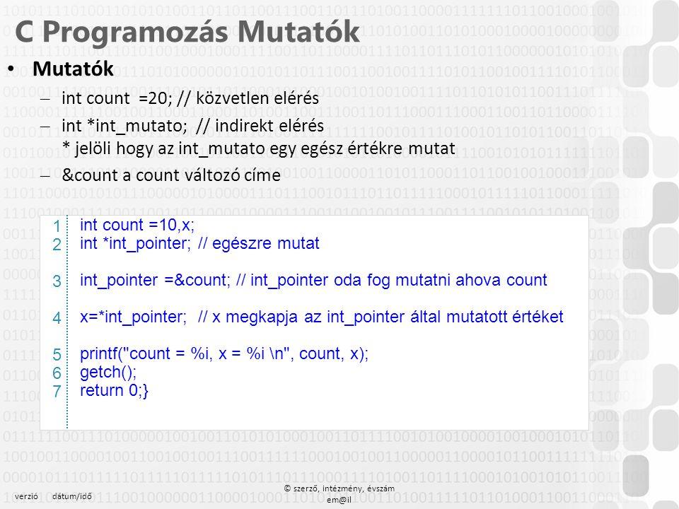 verziódátum/idő © szerző, intézmény, évszám em@il C Programozás Mutatók Mutatók – int count =20; // közvetlen elérés – int *int_mutato; // indirekt el