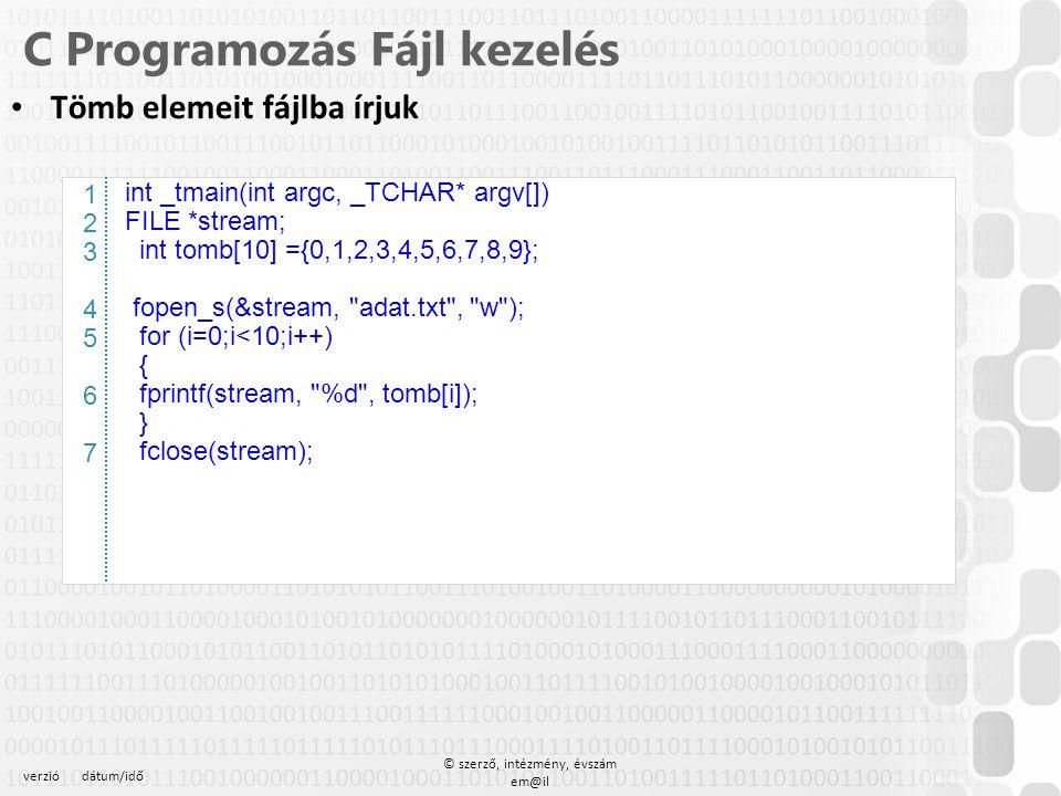verziódátum/idő © szerző, intézmény, évszám em@il C Programozás Fájl kezelés Tömb elemeit fájlba írjuk – A hívó eljárás int _tmain(int argc, _TCHAR* a