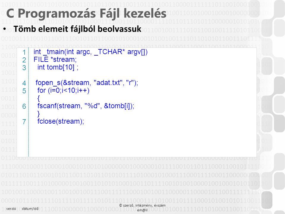 verziódátum/idő © szerző, intézmény, évszám em@il C Programozás Fájl kezelés Tömb elemeit fájlból beolvassuk – A hívó eljárás int _tmain(int argc, _TC