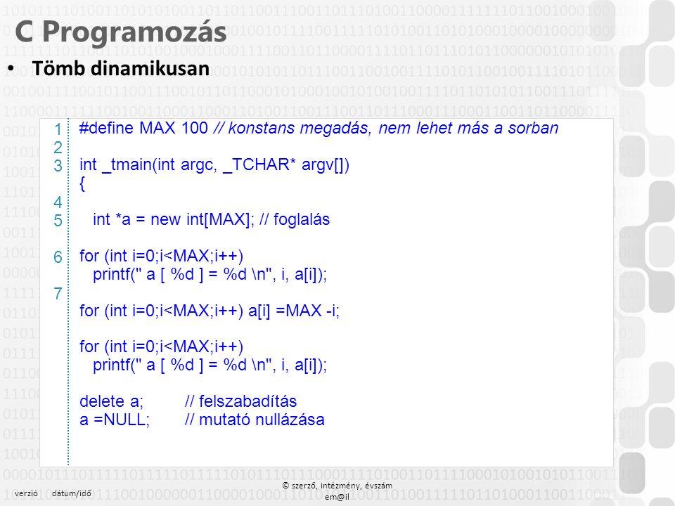 verziódátum/idő © szerző, intézmény, évszám em@il C Programozás Tömb dinamikusan – A hívó eljárás #define MAX 100 // konstans megadás, nem lehet más a