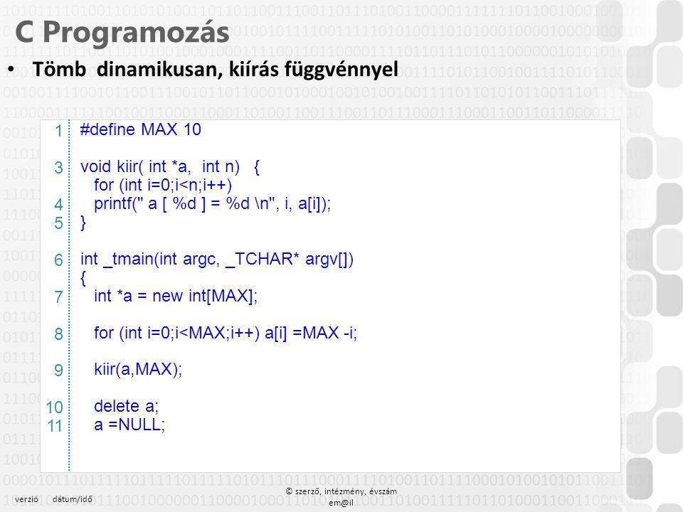 verziódátum/idő © szerző, intézmény, évszám em@il C Programozás Tömb dinamikusan, kiírás függvénnyel – A hívó eljárás #define MAX 10 void kiir( int *a