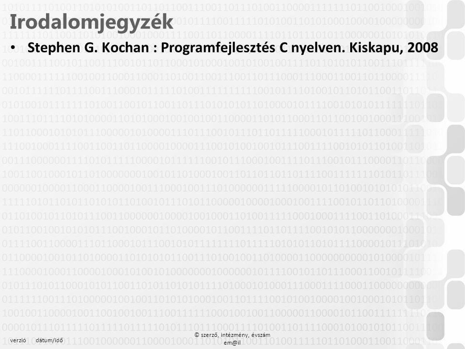 verziódátum/idő © szerző, intézmény, évszám em@il Irodalomjegyzék Stephen G. Kochan : Programfejlesztés C nyelven. Kiskapu, 2008