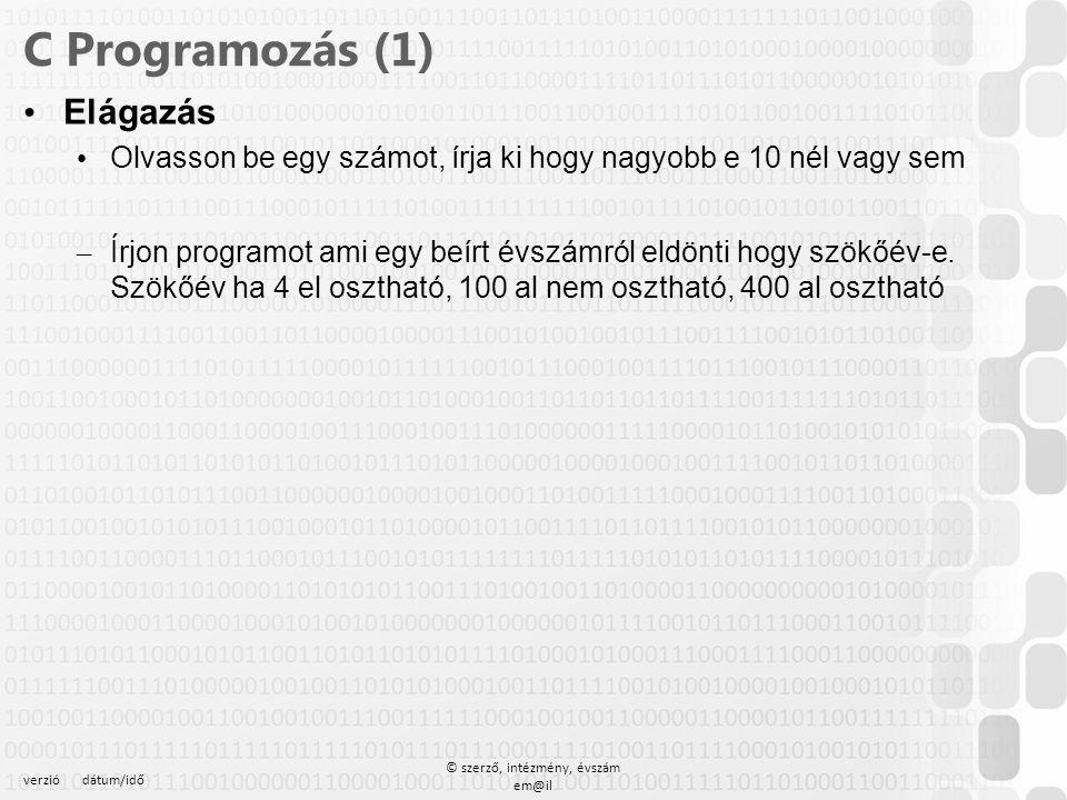 verziódátum/idő © szerző, intézmény, évszám em@il C Programozás (1) Elágazás – Írjon programot ami egy beírt évszámról eldönti hogy szökőév-e.