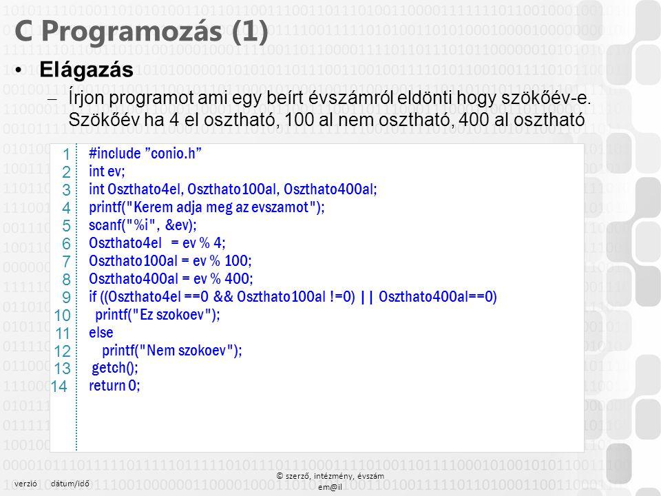 verziódátum/idő © szerző, intézmény, évszám em@il C Programozás (1) Tömbök (többdimenzió) – Állítson elő két 3*3 dimenziós, egész elemű tömböt Az első páratlan számokat tartalmazzon a második az indexek összegét – Írja ki a két tömb értéket a képernyőre egymás alá, formátumozva – Számolja ki a két tömb összegét, és írja ki a képernyőre A B A+B formában – Számolja ki a két tömb szorzatát, és írja ki a képernyőre A B A*B formában