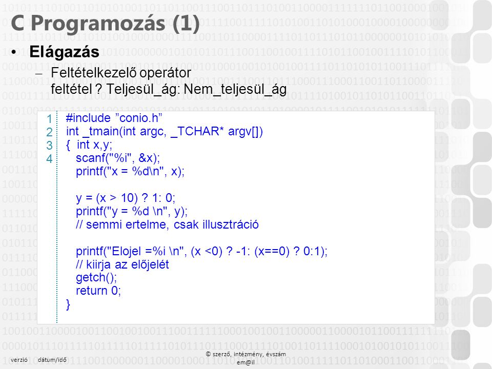 """verziódátum/idő © szerző, intézmény, évszám em@il C Programozás (1) Elágazás – Többirányú elágazás switch (kifejezes) { case érték1 :utasítás1 utasítás2 break; case érték2 :utasítás3 utasítás4 break; default :utasítás1 utasítás2 break; } – Írjunk programot ami egy valtozó értékét vizsgálva, ha az érték 1 akkor kiírja hogy """"Egy ha 2 akkor kiírja hogy """"Kettö , 3, 4, 5 különben írja ki hogy """"érvénytelen"""