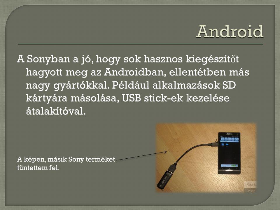 A Sonyban a jó, hogy sok hasznos kiegészít ő t hagyott meg az Androidban, ellentétben más nagy gyártókkal. Például alkalmazások SD kártyára másolása,
