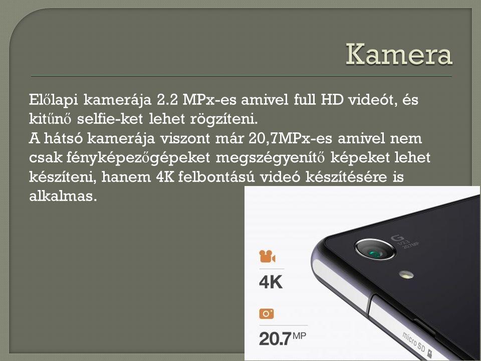 El ő lapi kamerája 2.2 MPx-es amivel full HD videót, és kit ű n ő selfie-ket lehet rögzíteni. A hátsó kamerája viszont már 20,7MPx-es amivel nem csak