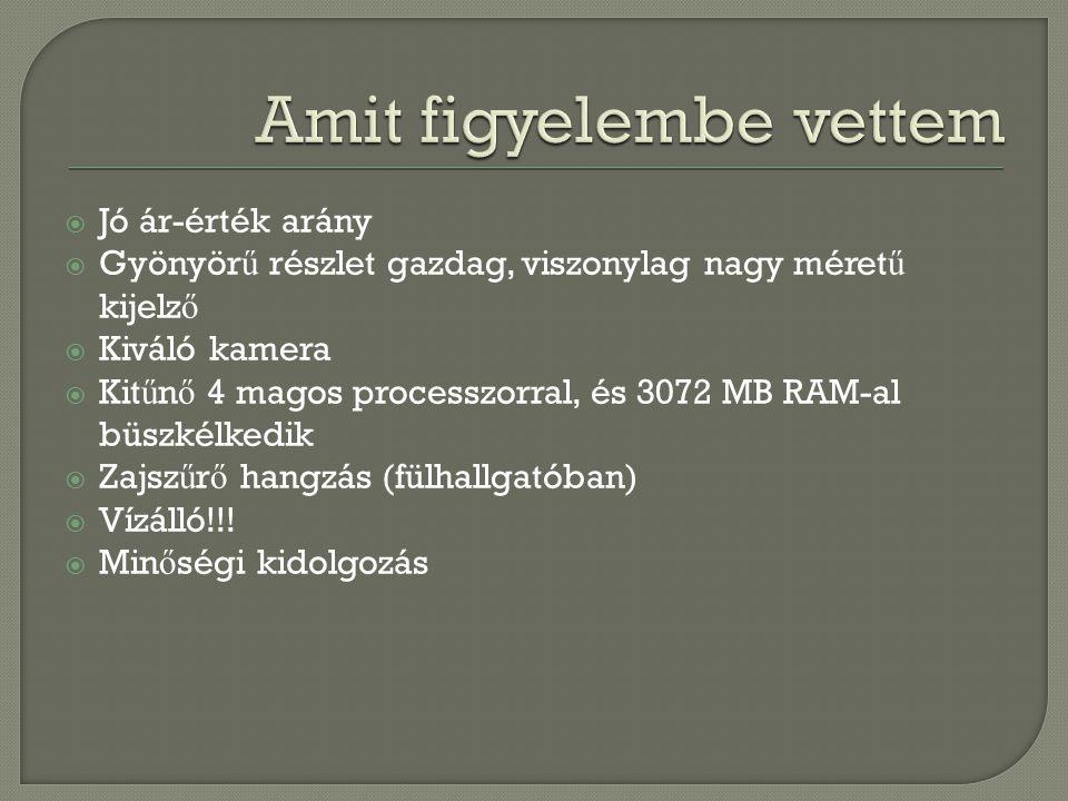 Processzor típusa: - SoC/CPU: Qualcomm Snapdragon 801 MSM8974AB - GPU: Adreno 330 Processzormagok száma: - 4 magos, Quad Core Ram: - 3072 MB Bels ő memória: - 16 GB, és b ő víthet ő microSD-vel max 128 GB-ig