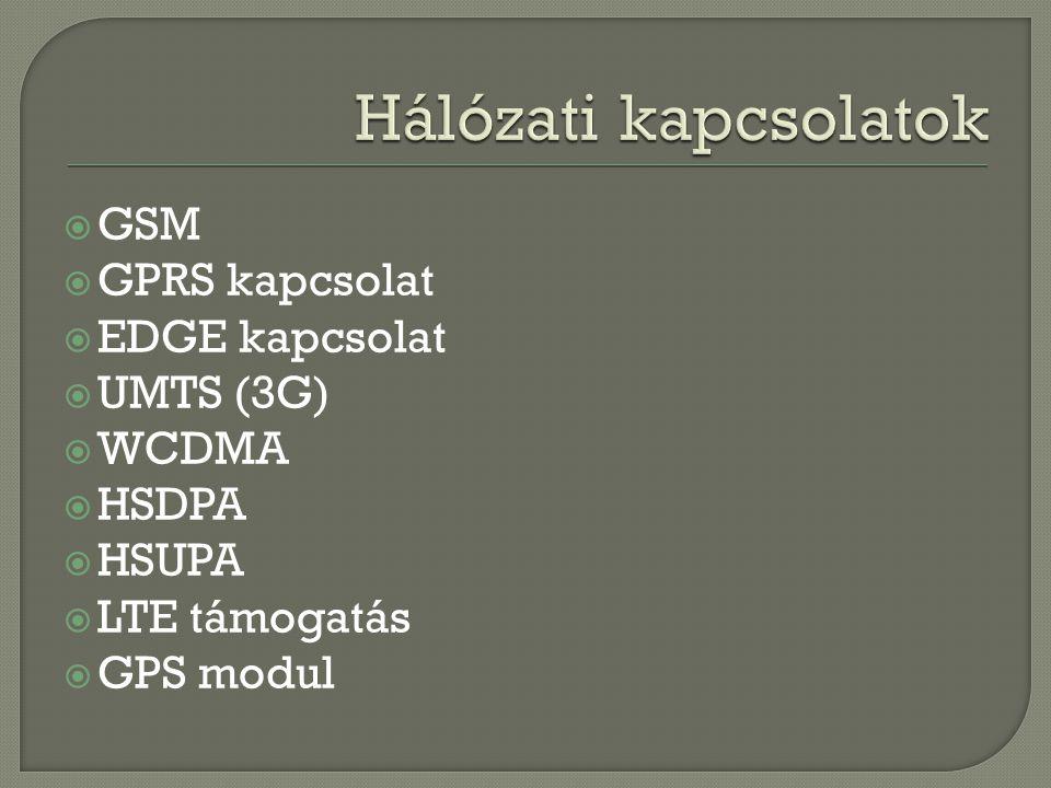  GSM  GPRS kapcsolat  EDGE kapcsolat  UMTS (3G)  WCDMA  HSDPA  HSUPA  LTE támogatás  GPS modul