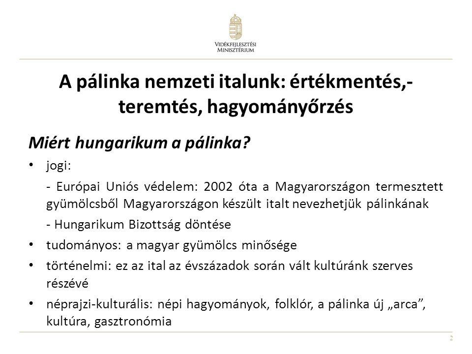 2 A pálinka nemzeti italunk: értékmentés,- teremtés, hagyományőrzés Miért hungarikum a pálinka? jogi: - Európai Uniós védelem: 2002 óta a Magyarország