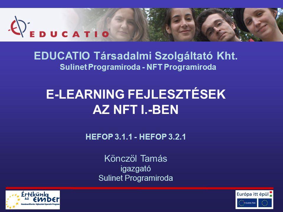 EDUCATIO Társadalmi Szolgáltató Kht. Sulinet Programiroda - NFT Programiroda E-LEARNING FEJLESZTÉSEK AZ NFT I.-BEN HEFOP 3.1.1 - HEFOP 3.2.1 Könczöl T