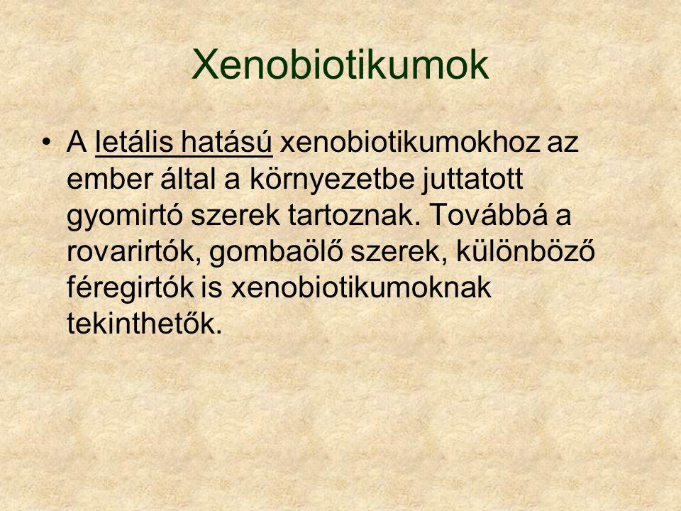 Xenobiotikumok A letális hatású xenobiotikumokhoz az ember által a környezetbe juttatott gyomirtó szerek tartoznak.