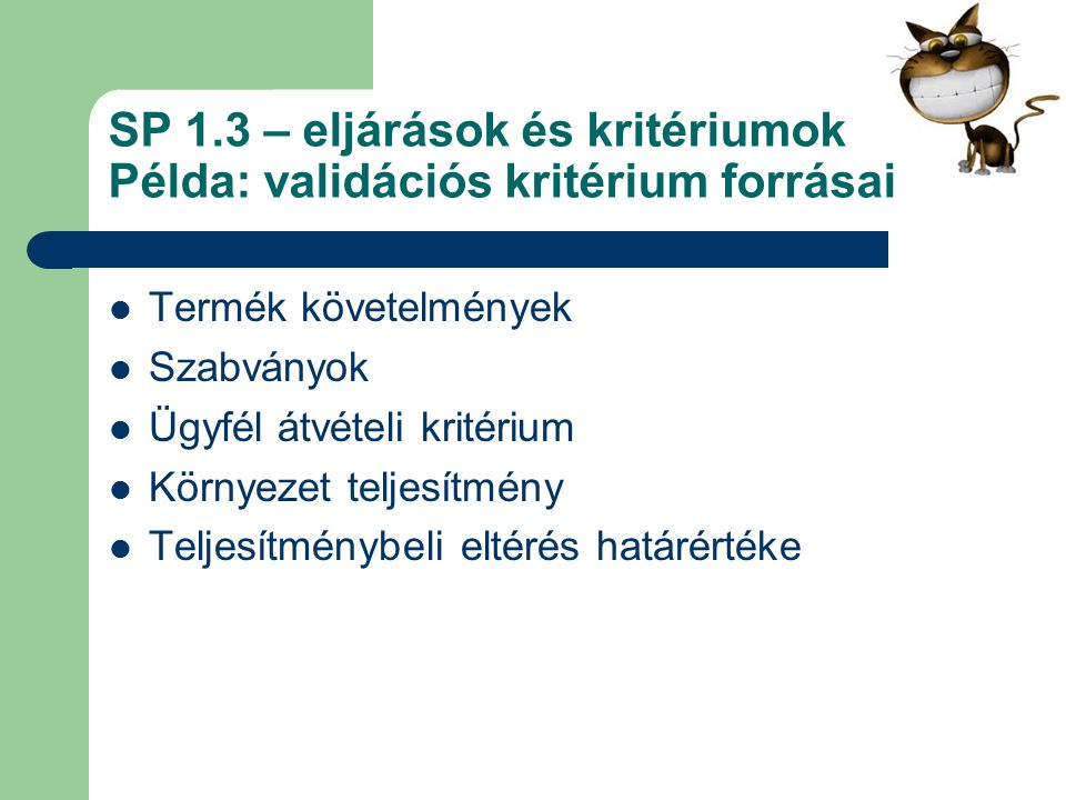 SP 1.3 – eljárások és kritériumok Példa: validációs kritérium forrásai Termék követelmények Szabványok Ügyfél átvételi kritérium Környezet teljesítmén