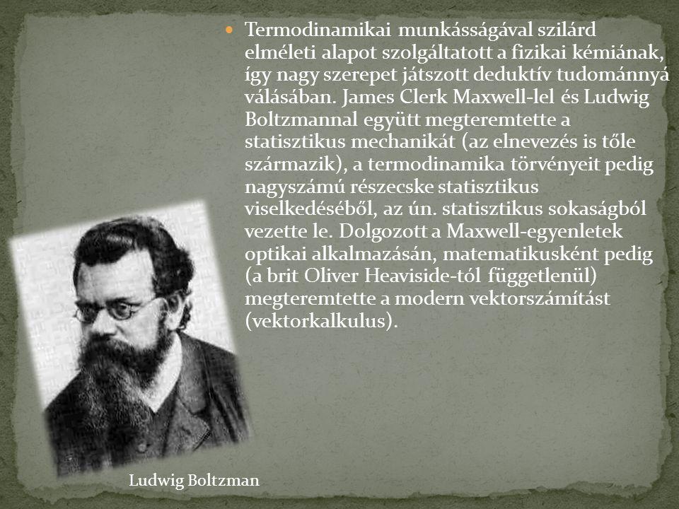 Termodinamikai munkásságával szilárd elméleti alapot szolgáltatott a fizikai kémiának, így nagy szerepet játszott deduktív tudománnyá válásában. James