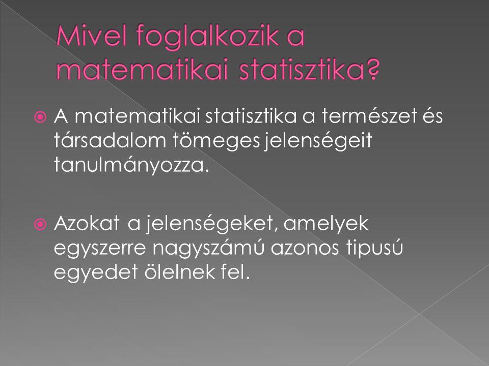  A matematikai statisztika a természet és társadalom tömeges jelenségeit tanulmányozza.