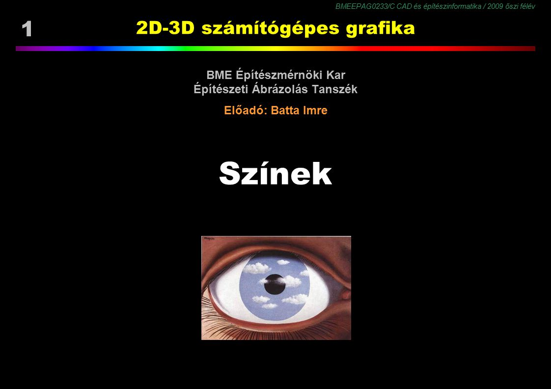 BMEEPAG0233/C CAD és építészinformatika / 2009 őszi félév 1 2D-3D számítógépes grafika BME Építészmérnöki Kar Építészeti Ábrázolás Tanszék Előadó: Bat