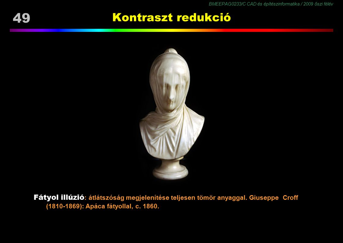 BMEEPAG0233/C CAD és építészinformatika / 2009 őszi félév 49 Kontraszt redukció Fátyol illúzió : átlátszóság megjelenítése teljesen tömör anyaggal. Gi