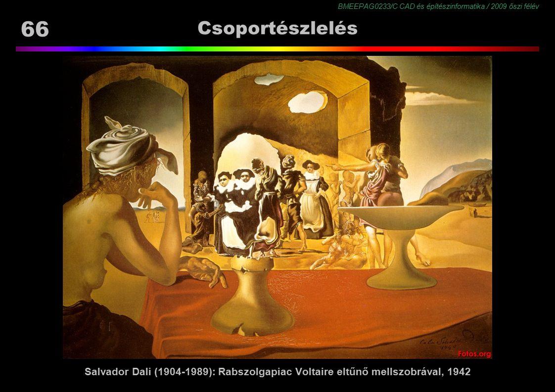 BMEEPAG0233/C CAD és építészinformatika / 2009 őszi félév 66 Csoportészlelés Salvador Dali (1904-1989): Rabszolgapiac Voltaire eltűnő mellszobrával, 1