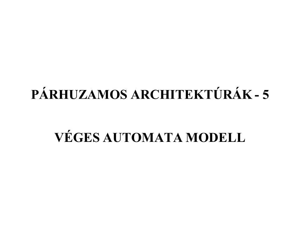 V PÁRHUZAMOS ARCHITEKTÚRÁK - 5 VÉGES AUTOMATA MODELL
