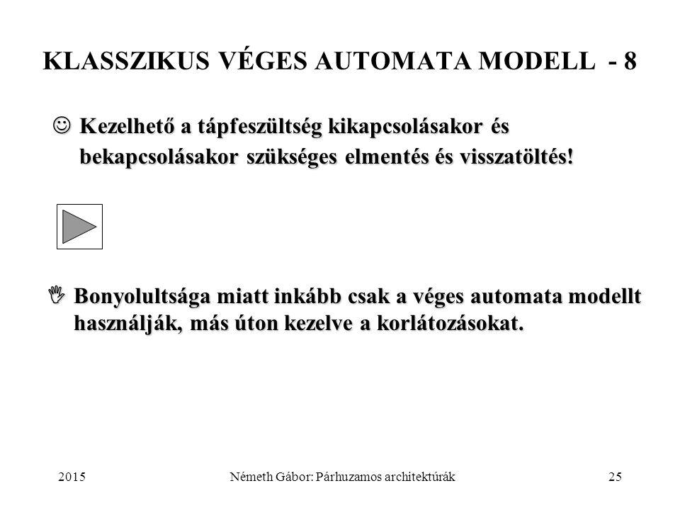 2015Németh Gábor: Párhuzamos architektúrák25 KLASSZIKUS VÉGES AUTOMATA MODELL - 8 Kezelhető a tápfeszültség kikapcsolásakor és bekapcsolásakor szükség