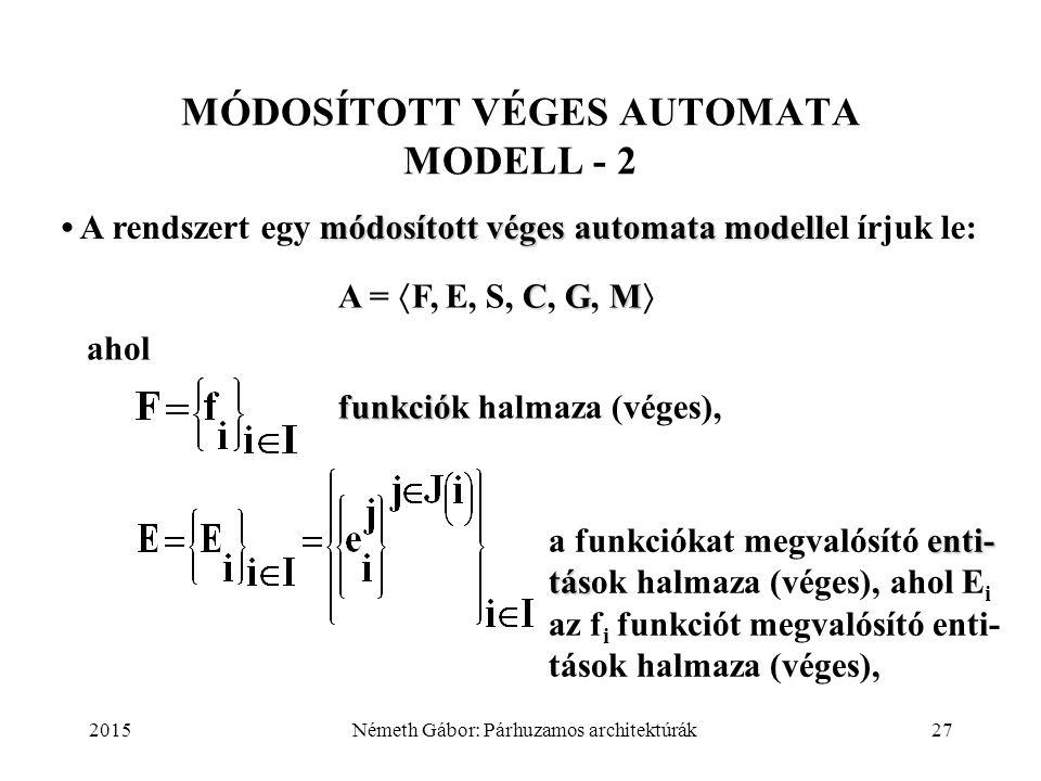 2015Németh Gábor: Párhuzamos architektúrák27 MÓDOSÍTOTT VÉGES AUTOMATA MODELL - 2 módosított véges automatamodell A rendszert egy módosított véges aut