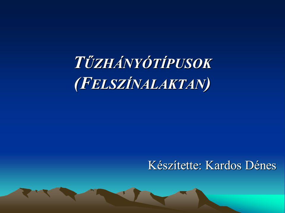 T ŰZHÁNYÓTÍPUSOK (F ELSZÍNALAKTAN ) Készítette: Kardos Dénes