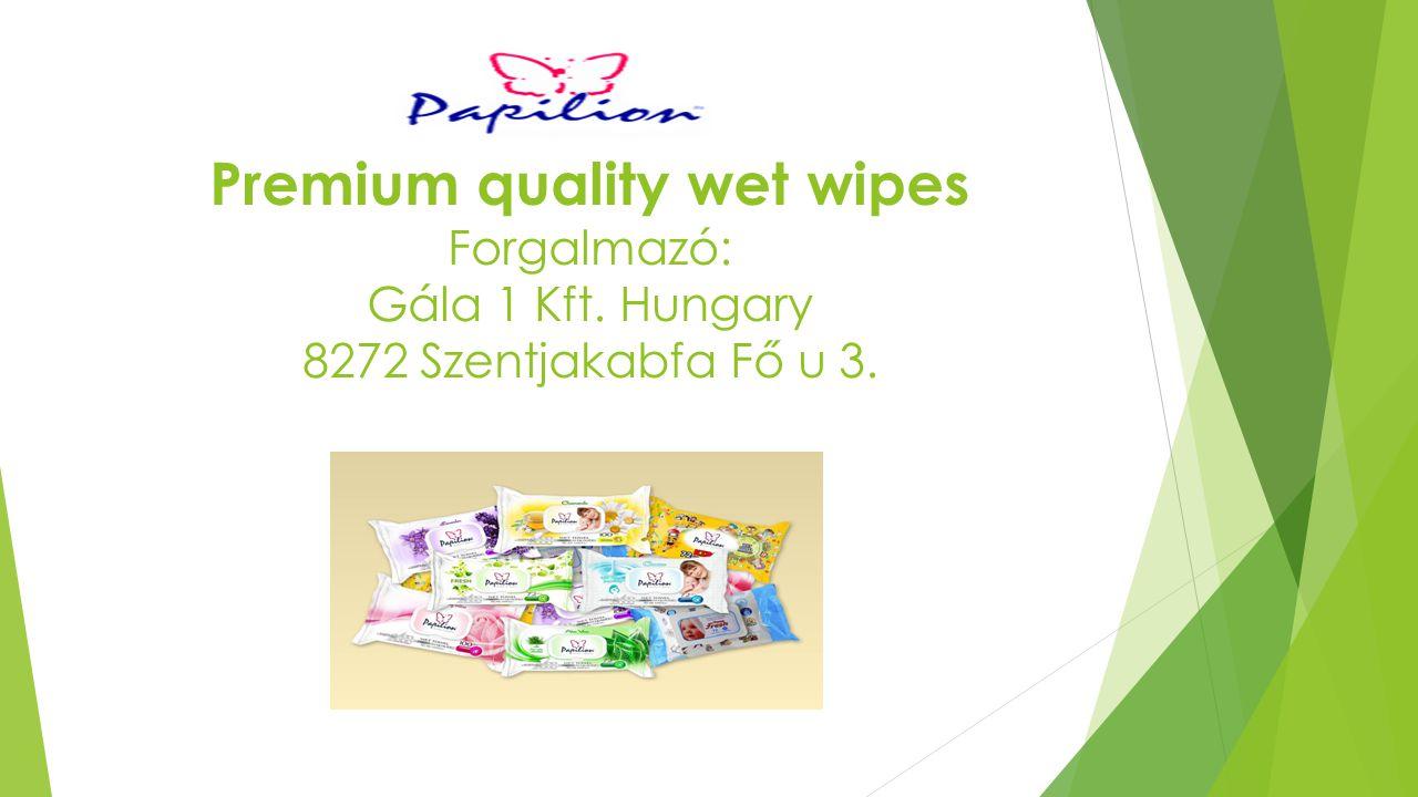 Premium quality wet wipes Forgalmazó: Gála 1 Kft. Hungary 8272 Szentjakabfa Fő u 3.
