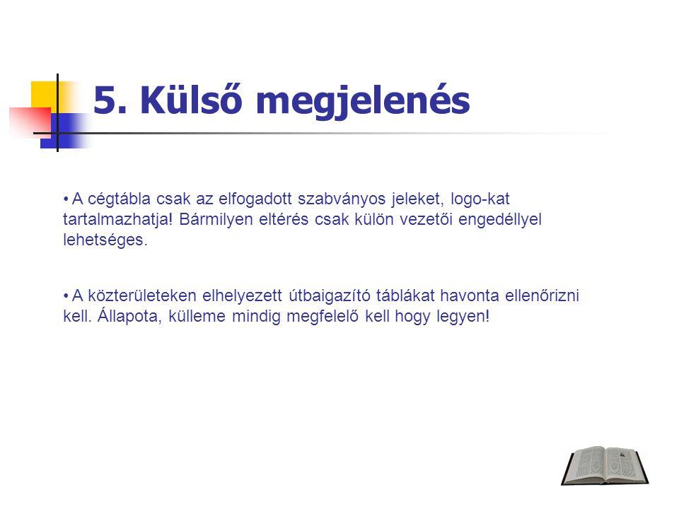 5. Külső megjelenés A cégtábla csak az elfogadott szabványos jeleket, logo-kat tartalmazhatja.