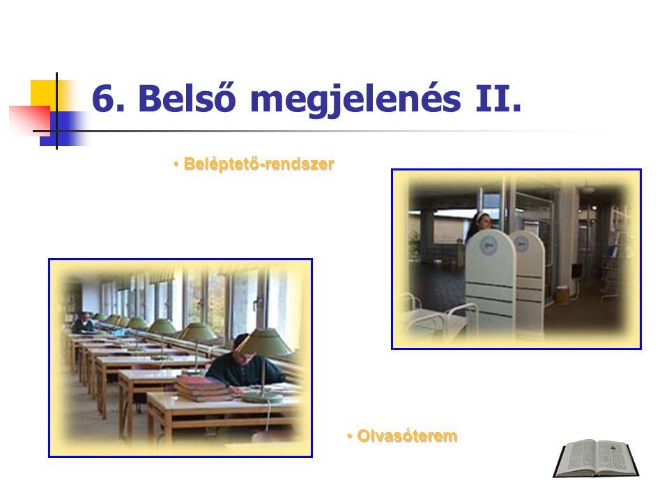 6. Belső megjelenés II. Beléptető-rendszer Beléptető-rendszer Olvasóterem Olvasóterem