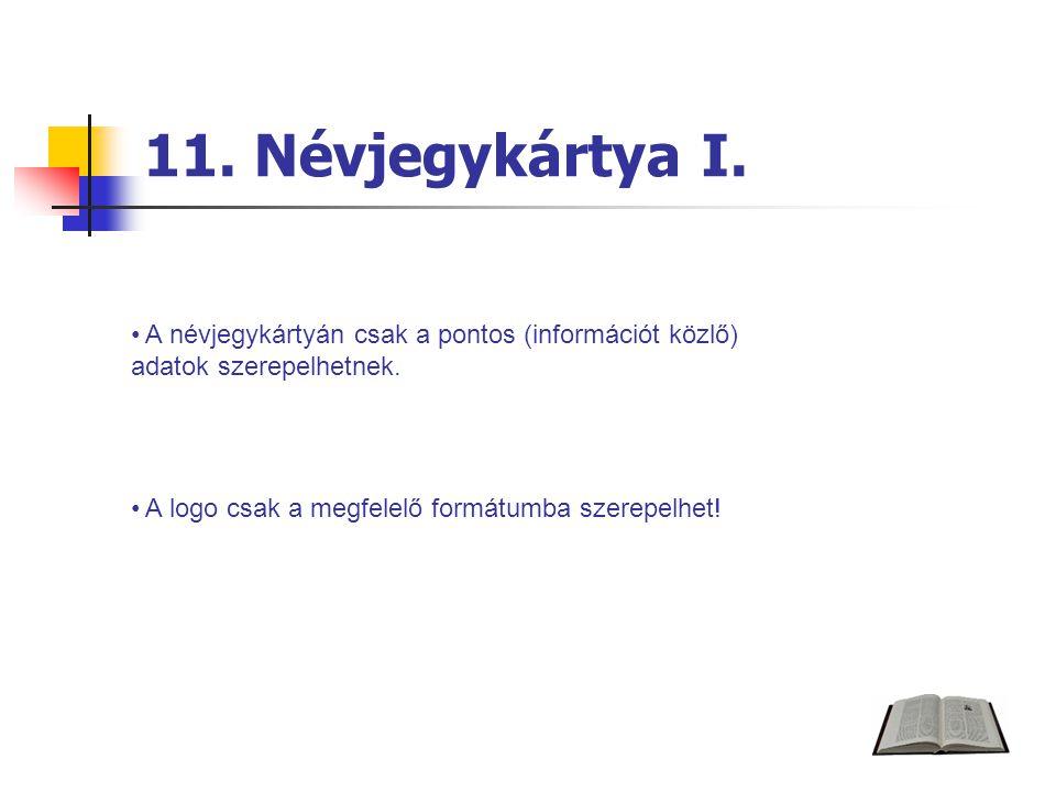 11. Névjegykártya I. A névjegykártyán csak a pontos (információt közlő) adatok szerepelhetnek.