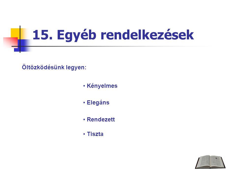 15. Egyéb rendelkezések Öltözködésünk legyen: Kényelmes Elegáns Rendezett Tiszta