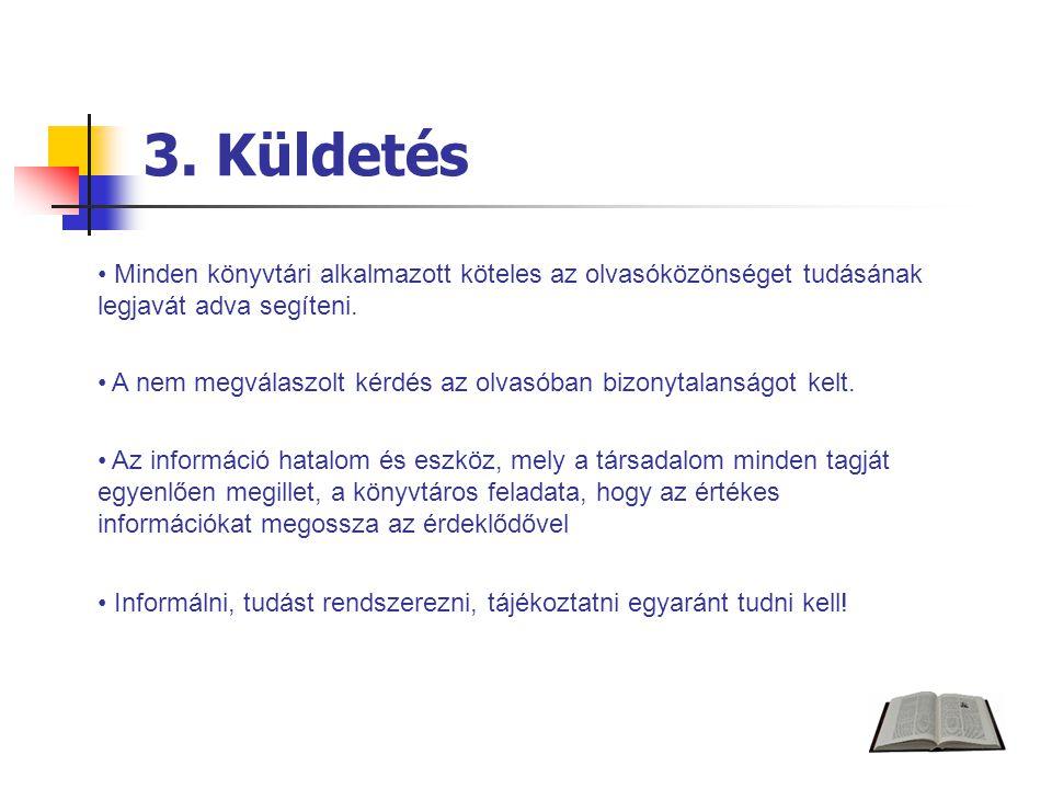 3. Küldetés Minden könyvtári alkalmazott köteles az olvasóközönséget tudásának legjavát adva segíteni. A nem megválaszolt kérdés az olvasóban bizonyta