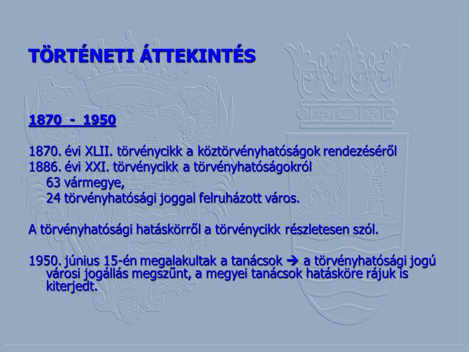 TÖRTÉNETI ÁTTEKINTÉS 1870 - 1950 1870. évi XLII. törvénycikk a köztörvényhatóságok rendezéséről 1886. évi XXI. törvénycikk a törvényhatóságokról 63 vá