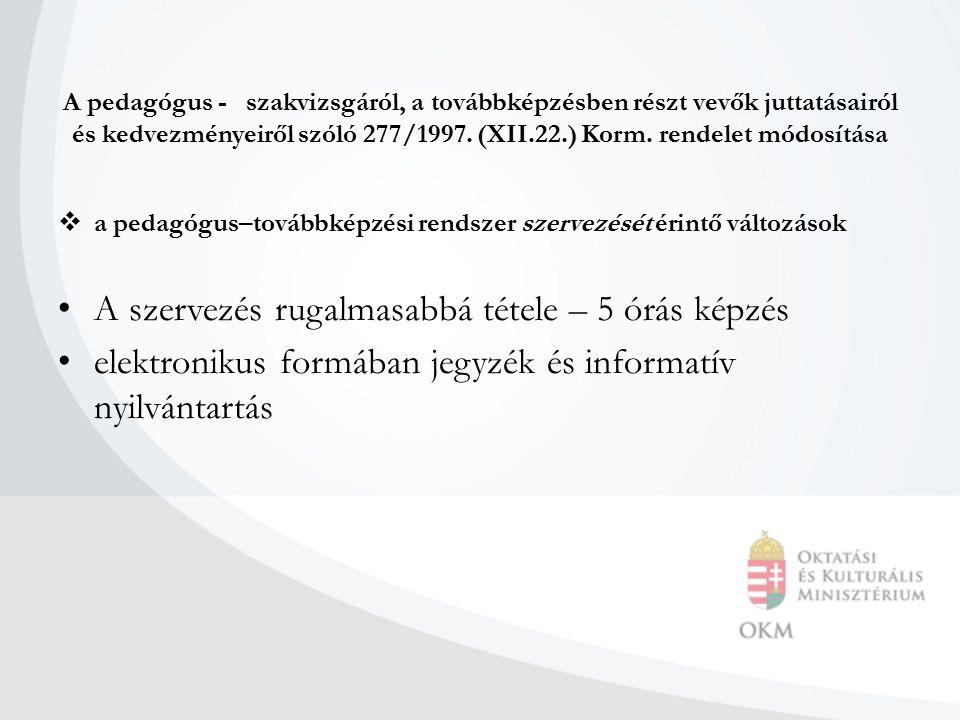 A pedagógus - szakvizsgáról, a továbbképzésben részt vevők juttatásairól és kedvezményeiről szóló 277/1997. (XII.22.) Korm. rendelet módosítása  a pe