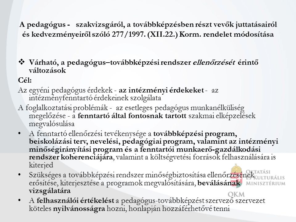 A pedagógus - szakvizsgáról, a továbbképzésben részt vevők juttatásairól és kedvezményeiről szóló 277/1997. (XII.22.) Korm. rendelet módosítása  Várh