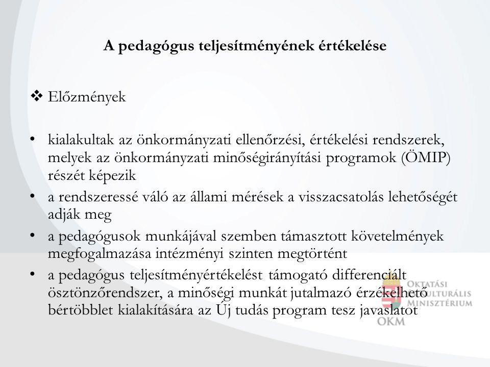 A pedagógus teljesítményének értékelése  Előzmények kialakultak az önkormányzati ellenőrzési, értékelési rendszerek, melyek az önkormányzati minőségi