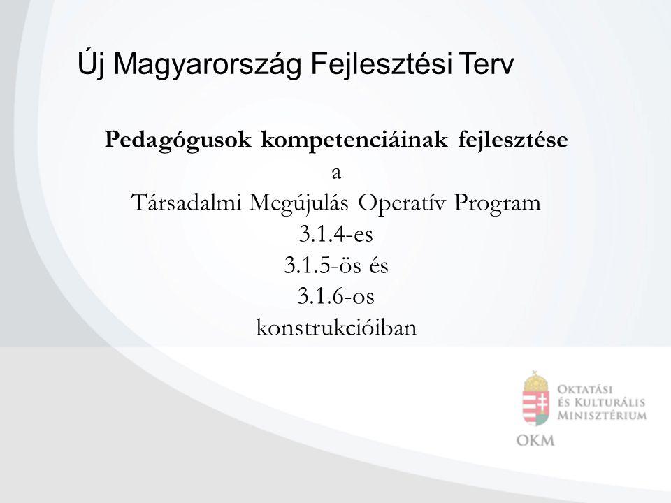 Pedagógusok kompetenciáinak fejlesztése a Társadalmi Megújulás Operatív Program 3.1.4-es 3.1.5-ös és 3.1.6-os konstrukcióiban Új Magyarország Fejleszt