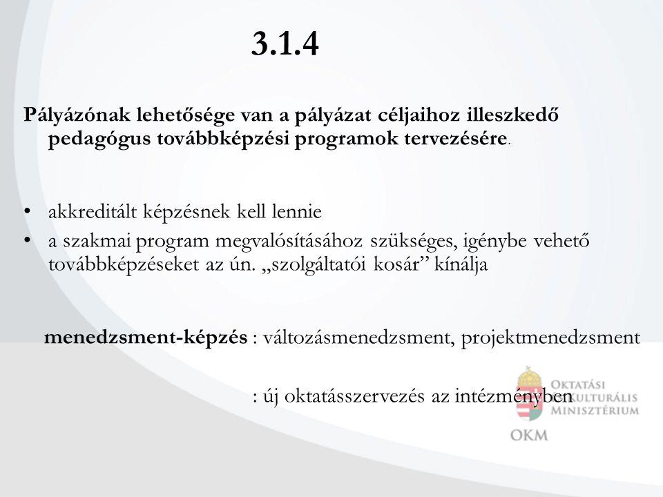 3.1.4 Pályázónak lehetősége van a pályázat céljaihoz illeszkedő pedagógus továbbképzési programok tervezésére. akkreditált képzésnek kell lennie a sza