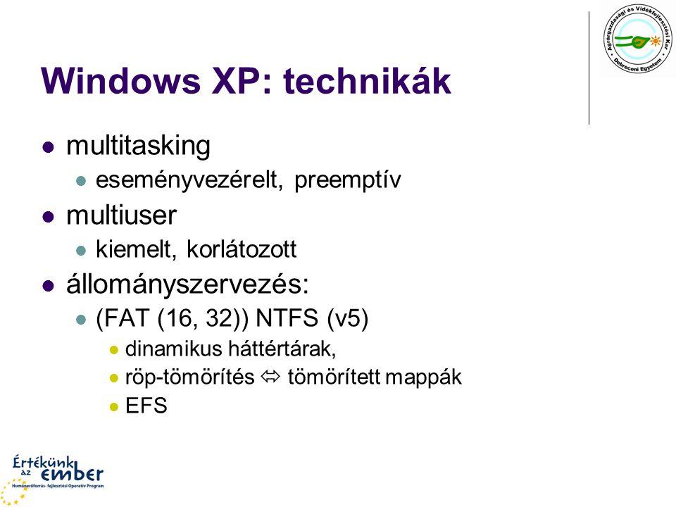 Windows XP: technikák multitasking eseményvezérelt, preemptív multiuser kiemelt, korlátozott állományszervezés: (FAT (16, 32)) NTFS (v5) dinamikus hát