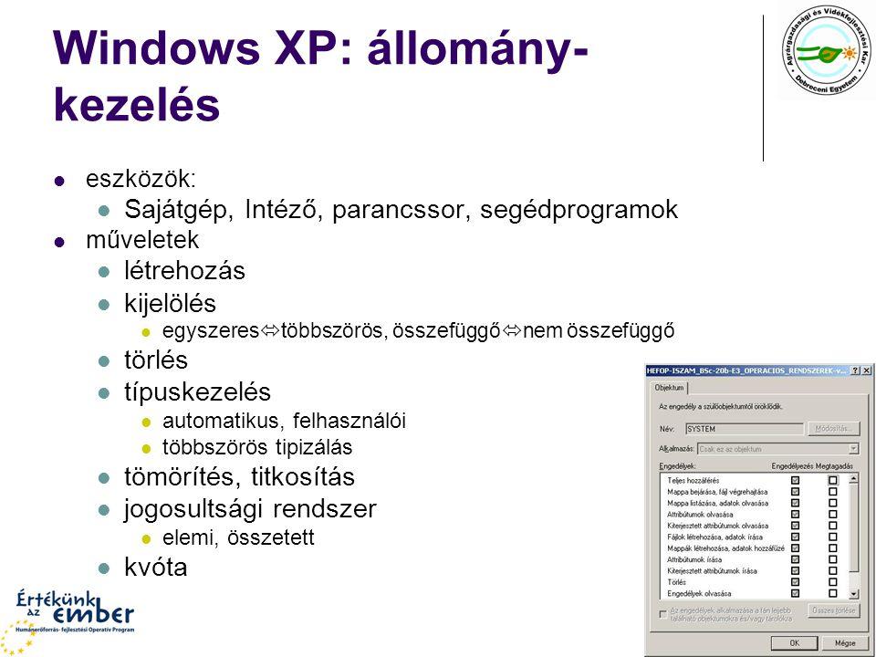 Windows XP: állomány- kezelés eszközök: Sajátgép, Intéző, parancssor, segédprogramok műveletek létrehozás kijelölés egyszeres  többszörös, összefüggő